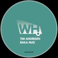 Tim Andresen – Baila Mas [WHHA059]