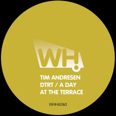 Tim Andresen – DTRT / A Day At The Terrace [WHHA060]
