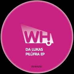 Da Lukas – PiluFra EP [WHHA061]
