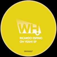 Ricardo Espino – Oh Yeah! EP [WHHA067]