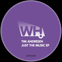 Tim Andresen – Just The Music EP [WHHA069]