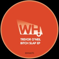 Trevor O'Neil – Bitch Slap EP [WHHA070]