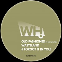 Old Fashioned ft Royal Sapien – Wasteland (I Forgot It In You) [WHHA072]