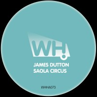 James Dutton-  Saola Circus [WHHA073]