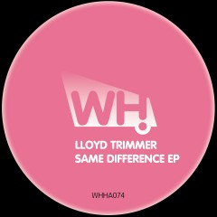 Lloyd Trimmer – Same Difference EP [WHHA074]
