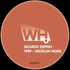 Ricardo Espino – 1989 / Mexican Noise [WHHA077]