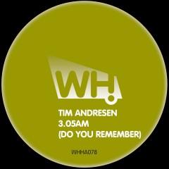 Tim Andresen – 3.05AM (Do You Remember) [WHHA078]