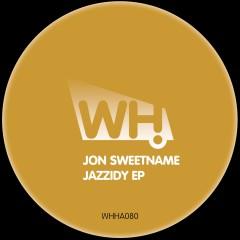 Jon Sweetname – Jazzidy EP [WHHA080]