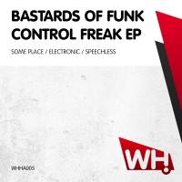 Bastards Of Funk – Control Freak EP [WHHA005]
