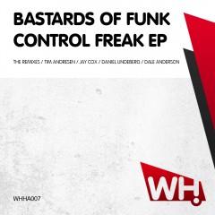 Bastards Of Funk – Control Freak EP (The Remixes) [WHHA007]