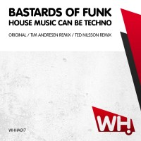 Bastards Of Funk – House Music Can Be Techno [WHHA017]