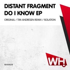 Distant Fragment – Do I Know EP [WHHA018]