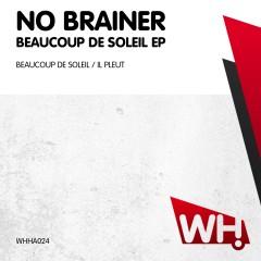 No Brainer – Beaucoup De Soleil EP [WHHA024]