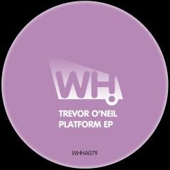Trevor O'Neil – Platform EP [WHHA079]