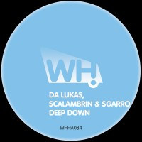 Da Lukas, Scalambrin & Sgarro – Deep Down [WHHA084]