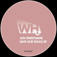 Jon Sweetname – Save Our Souls EP [WHHA087]