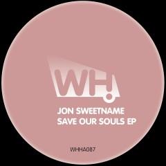 Jon Sweetname – Save Our Souls EP [WHHA087]