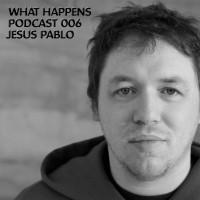Podcast 006 – Jesus Pablo (UK)