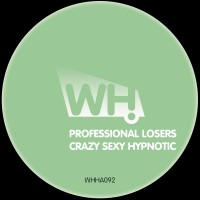 Professional Losers – Crazy Sexy Hypnotic [WHHA092]