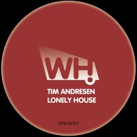 Tim Andresen – Lonely House [WHHA093]