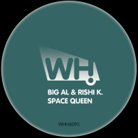 Big AL & Rishi K. – Space Queen [WHHA095]