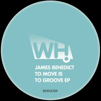 James Benedict – To Move Is To Groove [WHHA104]
