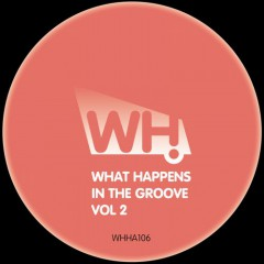 V/A – What Happens In The Groove Vol. 2 [WHHA106]