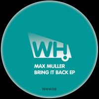 Max Muller – Bring It Back EP [WHHA108]