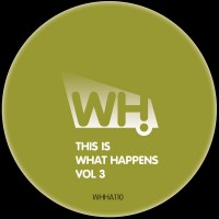 V/A – This Is What Happens Vol. 3 [WHHA110]