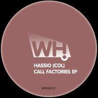 Hassio (COL) – Call Factories EP [WHHA113]