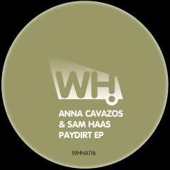 Anna Cavazos & Sam Haas – Paydirt EP [WHHA116]