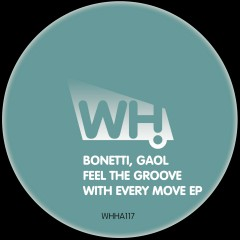 Bonetti, Gaol – Feel The Groove With Every Move EP [WHHA117]