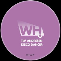 Tim Andresen – Disco Dancer [WHHA119]