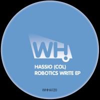 Hassio (COL) – Robotics Write EP [WHHA120]