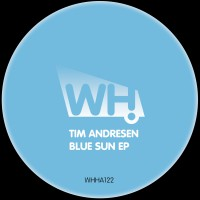 Tim Andresen – Blue Sun EP [WHHA122]