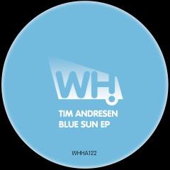 Tim Andresen – Blue Sun EP [WHHA122]
