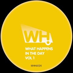 V/A – What Happens In The Day Vol 1 [WHHA124]