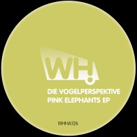 Die Vogelperspektive – Pink Elephants EP [WHHA126]