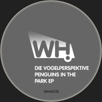 Die Vogelperspektive – Penguins In The Park EP [WHHA130]