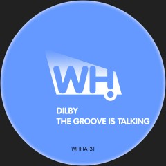 Dilby – The Groove Is Talking [WHHA131]