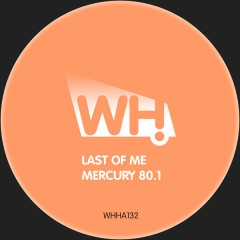 Last Of Me – Mercury 80.1 [WHHA132]