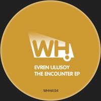 Evren Ulusoy – The Encounter EP [WHHA134]