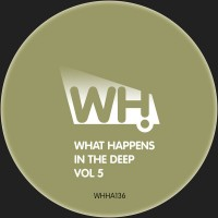 What Happens In The Deep Vol 5 [WHHA136]