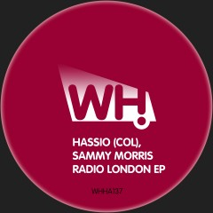 Hassio (COL), Sammy Morris – Radio London EP [WHHA137]